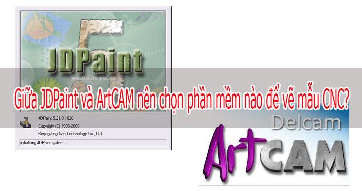 Giữa JDPaint và ArtCAM nên chọn phần mềm nào để vẽ mẫu CNC?